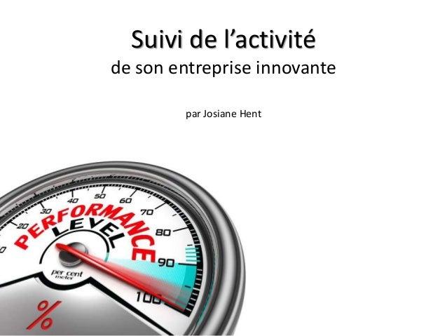 Suivi de l'activité de son entreprise innovante par Josiane Hent