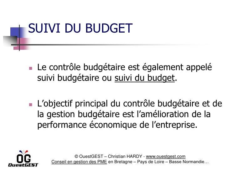 SUIVI DU BUDGET   Le contrôle budgétaire est également appelé    suivi budgétaire ou suivi du budget.   L'objectif princ...