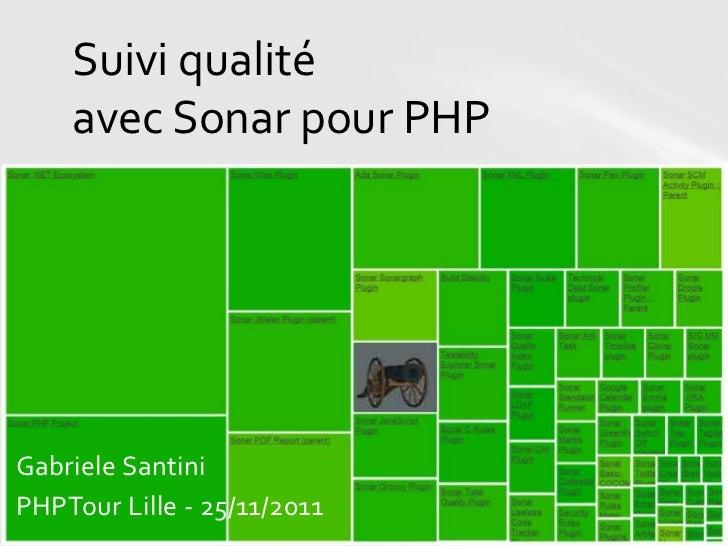 Suivi qualité    avec Sonar pour PHPGabriele SantiniPHPTour Lille - 25/11/2011