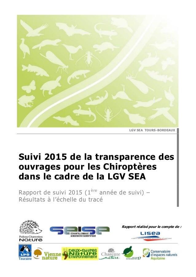 Rapport réalisé pour le compte de : LGV SEA TOURS-BORDEAUX Suivi 2015 de la transparence des ouvrages pour les Chiroptères...