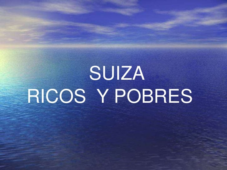 SUIZARICOS Y POBRES