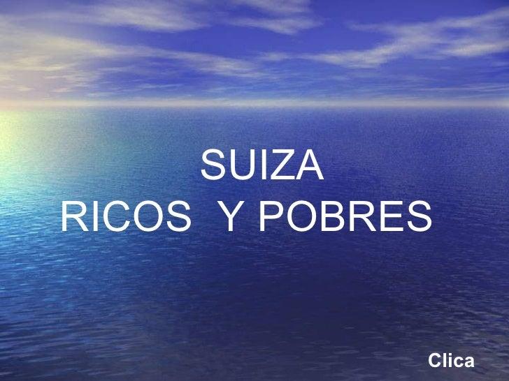 SUIZARICOS Y POBRES             Clica
