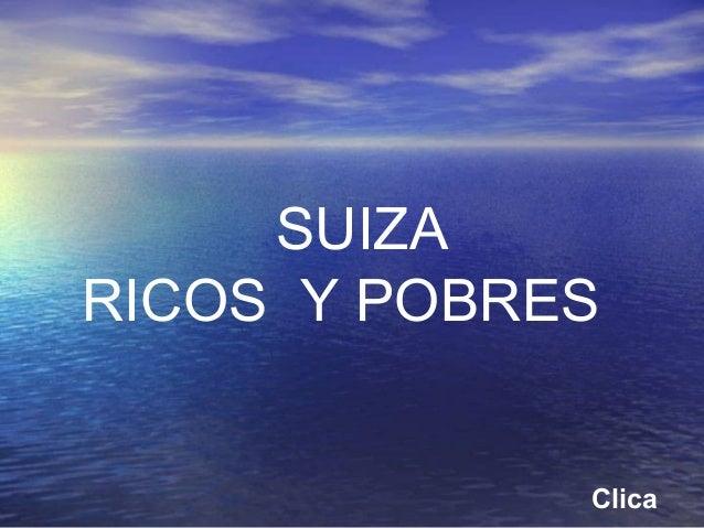SUIZA RICOS Y POBRES  Clica