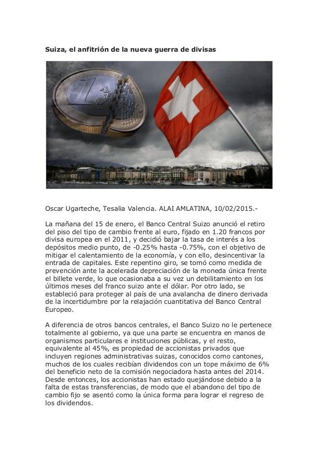 Suiza, el anfitrión de la nueva guerra de divisas Oscar Ugarteche, Tesalia Valencia. ALAI AMLATINA, 10/02/2015.- La mañana...