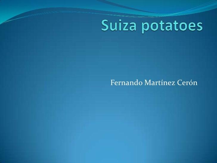Suiza potatoes<br />Fernando Martínez Cerón<br />
