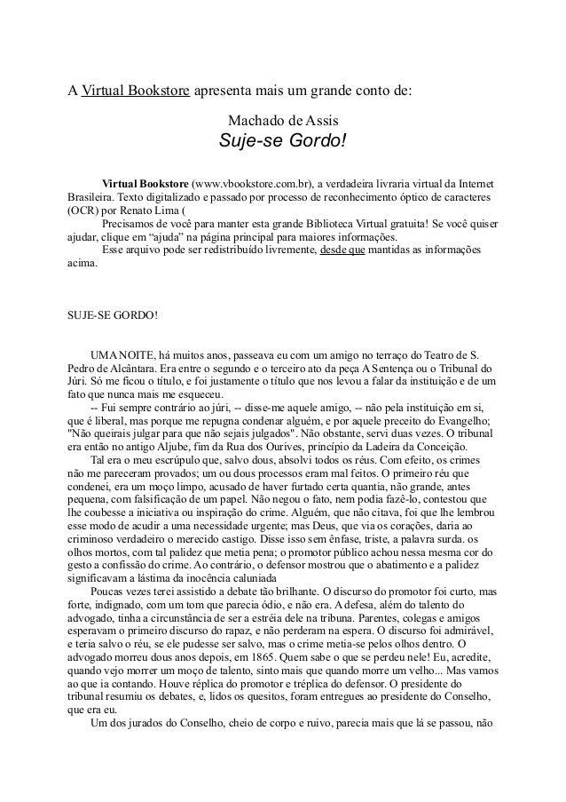 A Virtual Bookstore apresenta mais um grande conto de: Machado de Assis  Suje-se Gordo! Virtual Bookstore (www.vbookstore....