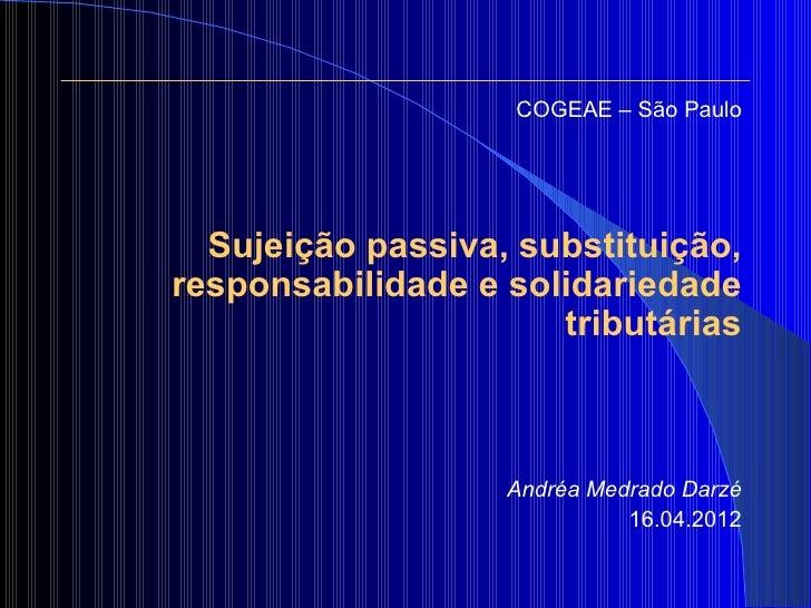 COGEAE – São Paulo  Sujeição passiva, substituição,responsabilidade e solidariedade                      tributárias      ...