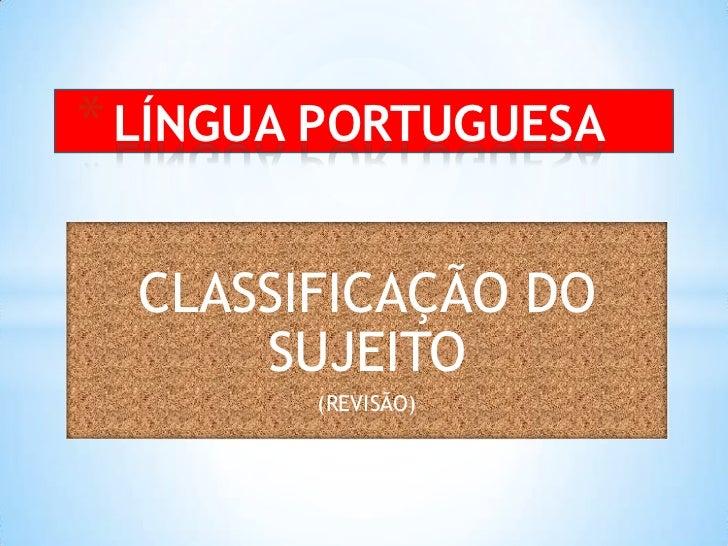 LÍNGUA PORTUGUESA<br />CLASSIFICAÇÃO DO SUJEITO<br />(REVISÃO)<br />