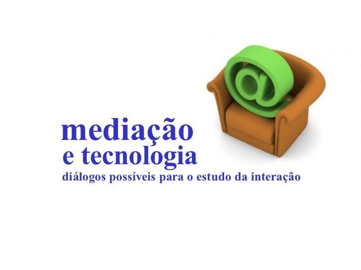 e tecnologia mediação diálogos possíveis para o estudo da interação
