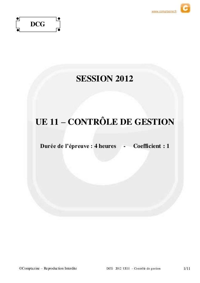 www.comptazine.fr ©Comptazine – Reproduction Interdite DCG 2012 UE11 – Contrôle de gestion 1/11 SESSION 2012 UE 11 – CONTR...