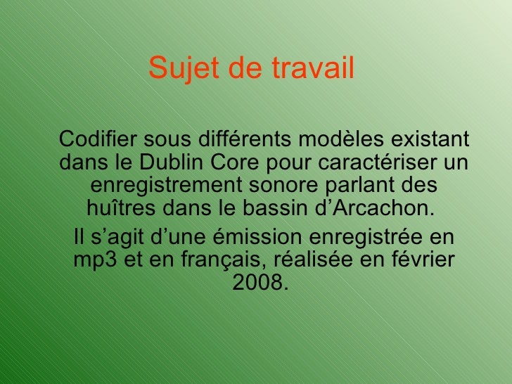 Sujet de travail   Codifier sous différents modèles existant dans le Dublin Core pour caractériser un enregistrement sonor...