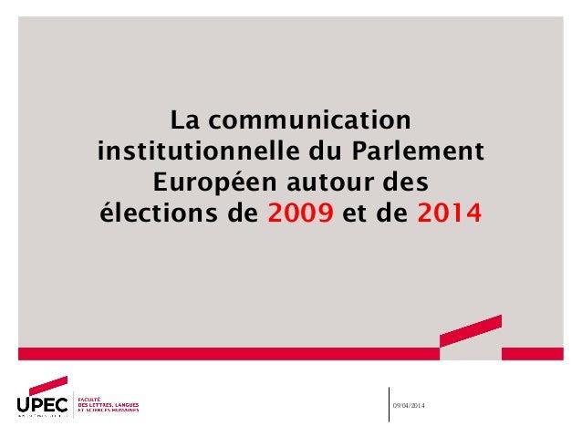 La communication institutionnelle du Parlement Européen autour des élections de 2009 et de 2014 09/04/2014