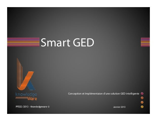 Smart GED                               Conception et Implémentaion dune solution GED intelligentePFE02/2013 - Knowledgewa...