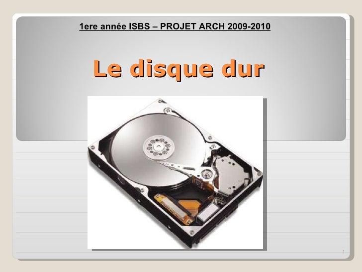 Le disque dur 1ere année ISBS – PROJET ARCH 2009-2010