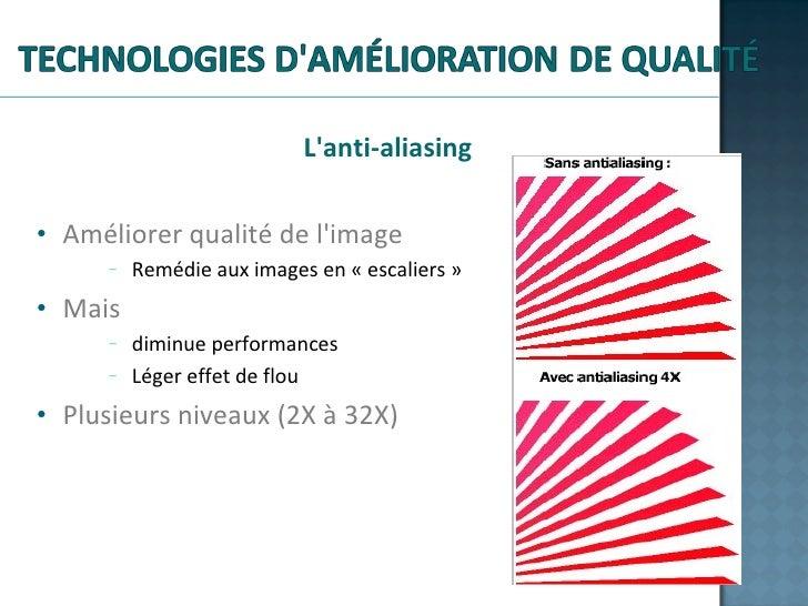 <ul><li>L'anti-aliasing </li></ul><ul><li>Améliorer qualité de l'image </li></ul><ul><ul><ul><li>Remédie aux images en «e...