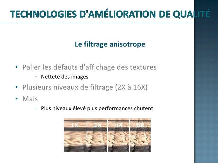 <ul><li>Le filtrage anisotrope </li></ul><ul><li>Palier les défauts d'affichage des textures </li></ul><ul><ul><ul><li>Net...