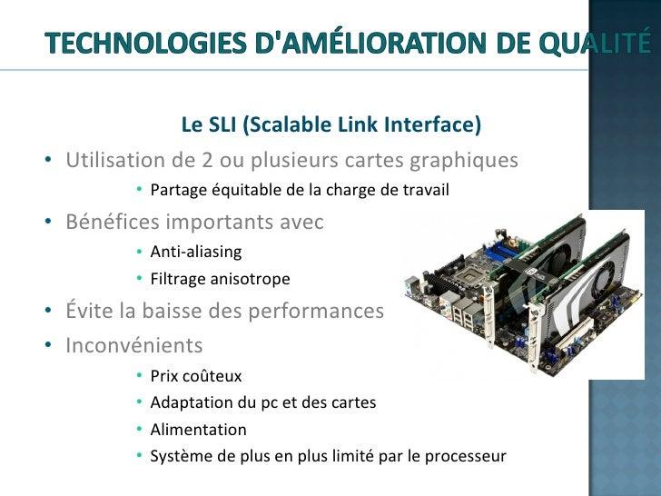 <ul><li>Le SLI (Scalable Link Interface) </li></ul><ul><li>Utilisation de 2 ou plusieurs cartes graphiques </li></ul><ul><...