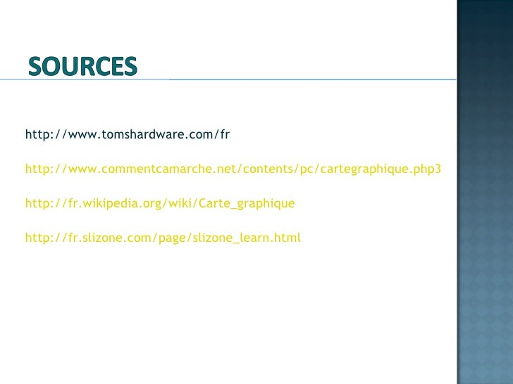 <ul><li>http://www.tomshardware.com/fr </li></ul><ul><li>http://www.commentcamarche.net/contents/pc/cartegraphique.php3 </...