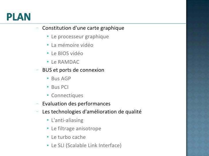 <ul><ul><ul><li>Constitution d'une carte graphique </li></ul></ul></ul><ul><ul><ul><ul><li>Le processeur graphique </li></...
