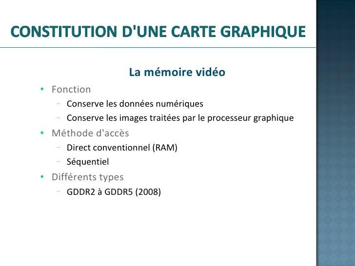 <ul><li>La mémoire vidéo </li></ul><ul><ul><li>Fonction </li></ul></ul><ul><ul><ul><li>Conserve les données numériques  </...