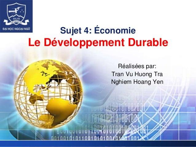 LOGOSujet 4: ÉconomieLe Développement DurableRéalisées par:Tran Vu Huong TraNghiem Hoang Yen