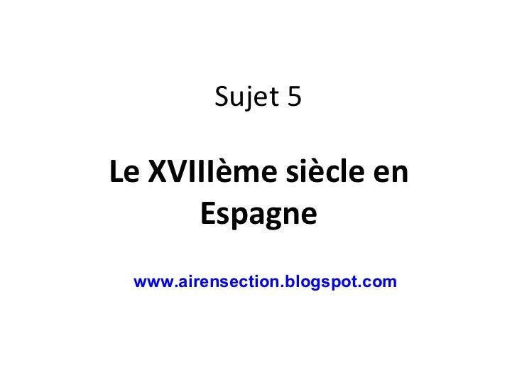 Sujet 5 Le XVIIIème siècle en Espagne www.airensection.blogspot.com