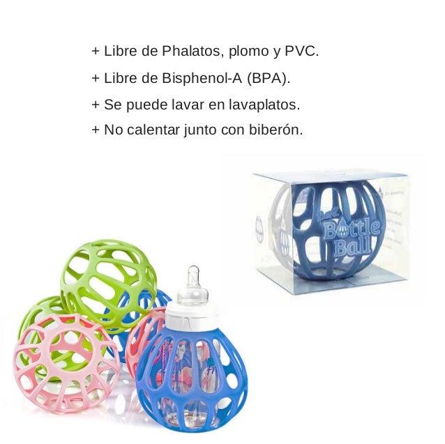 +LibredePhalatos,plomoyPVC. +LibredeBisphenolA(BPA). +Sepuedelavarenlavaplatos. +Nocalentarjuntoconbi...