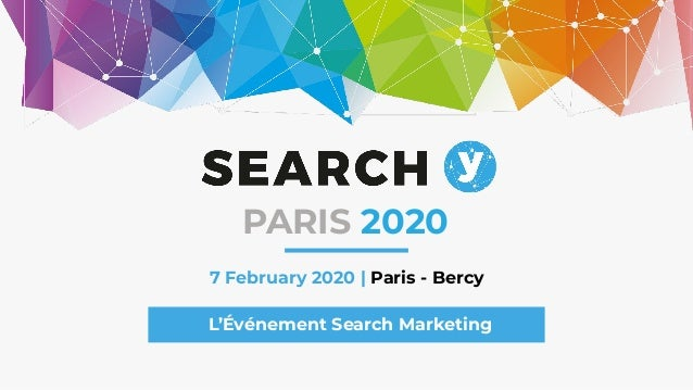 7 February 2020 | Paris - Bercy L'Événement Search Marketing PARIS 2020