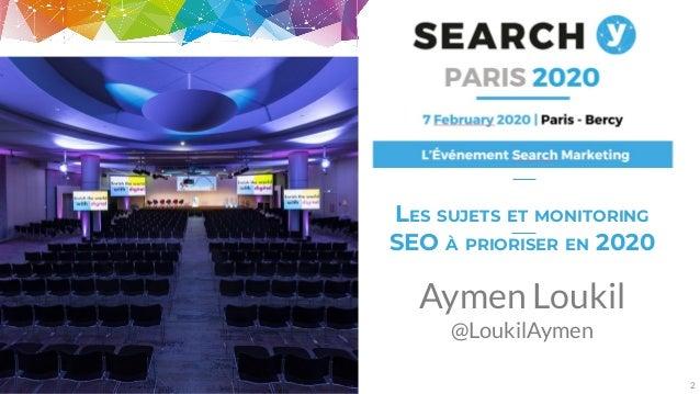 Sujet et monitoring SEO 2020  - Aymen Loukil Search Y 2020 Slide 2