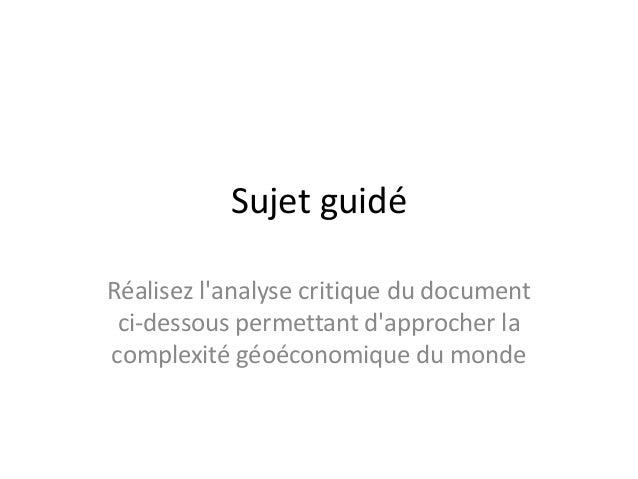 Sujet guidé  Réalisez l'analyse critique du document  ci-dessous permettant d'approcher la  complexité géoéconomique du mo...
