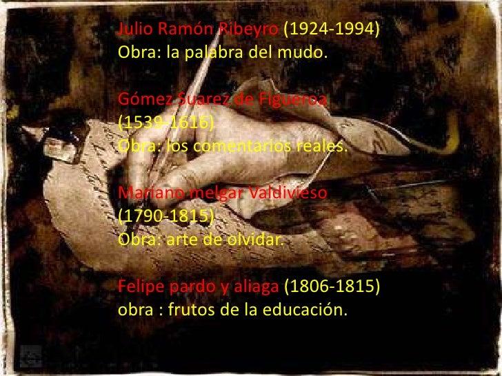 Julio Ramón Ribeyro (1924-1994)Obra: la palabra del mudo.Gómez Suarez de Figueroa(1539-1616)Obra: los comentarios reales.M...
