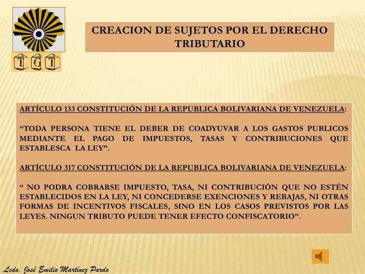 CREACION DE SUJETOS POR EL DERECHO                                      TRIBUTARIO    ARTÍCULO 133 CONSTITUCIÓN DE LA REPU...
