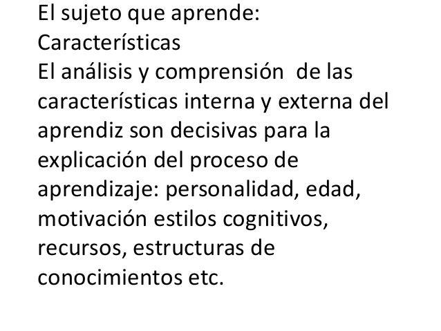 El sujeto que aprende:CaracterísticasEl análisis y comprensión de lascaracterísticas interna y externa delaprendiz son dec...