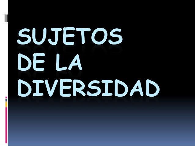SUJETOS DE LA DIVERSIDAD