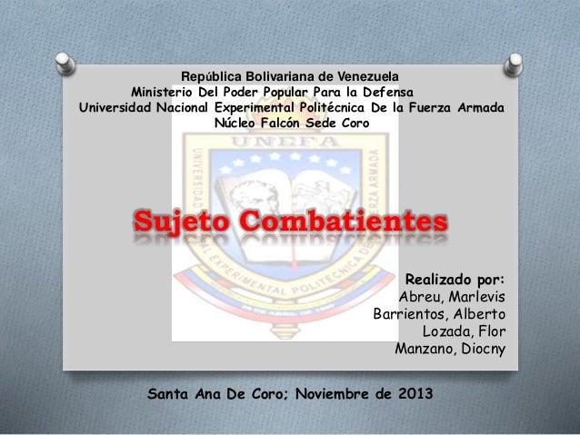 Sujeto Combatientes República Bolivariana de Venezuela Ministerio Del Poder Popular Para la Defensa Universidad Nacional E...