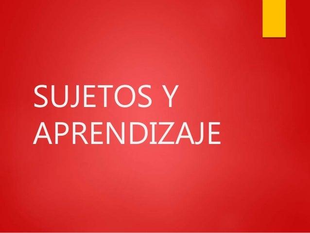 SUJETOS Y APRENDIZAJE