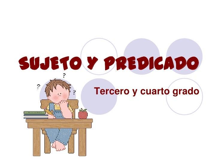 SUJETO Y PREDICADO<br />Tercero y cuarto grado<br />