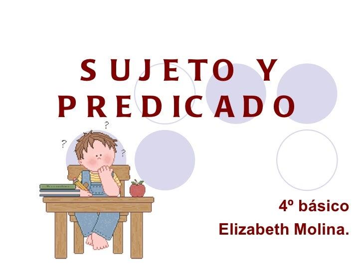 S U J E TO YP R E D IC A D O                  4º básico          Elizabeth Molina.