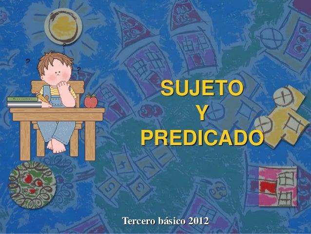 SUJETO       Y   PREDICADOTercero básico 2012