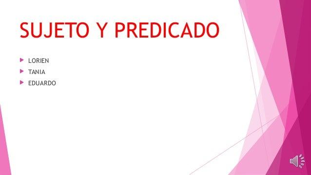 SUJETO Y PREDICADO   LORIEN   TANIA   EDUARDO