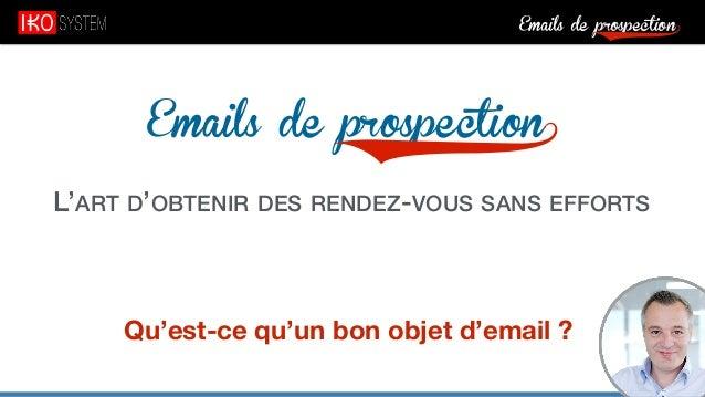 Emails de prospection9 Emails de prospection9 L'ART D'OBTENIR DES RENDEZ-VOUS SANS EFFORTS Qu'est-ce qu'un bon objet d'ema...