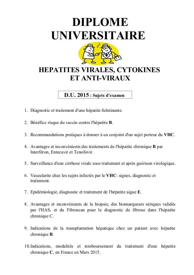 DIPLOME UNIVERSITAIRE HEPATITES VIRALES, CYTOKINES ET ANTI-VIRAUX D.U. 2015 : Sujets d'examen 1. Diagnostic et traitement ...