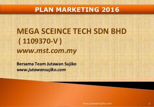 MEGA SCEINCE TECH SDN BHD ( 1109370-V ) www.mst.com.my Bersama Team Jutawan Sujiko www.jutawansujiko.com 1www.jutawansujik...