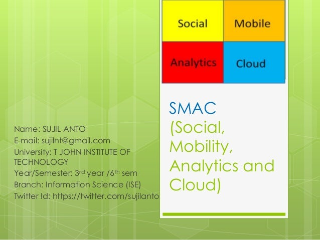 SMAC (Social, Mobility, Analytics and Cloud) Name: SUJIL ANTO E-mail: sujilnt@gmail.com University: T JOHN INSTITUTE OF TE...
