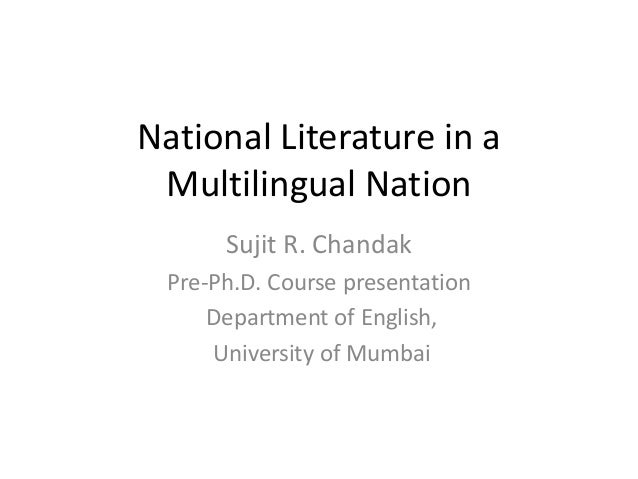 National Literature in a Multilingual Nation Sujit R. Chandak Pre-Ph.D. Course presentation Department of English, Univers...