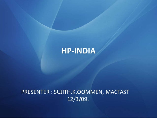 HP-INDIA PRESENTER : SUJITH.K.OOMMEN, MACFAST 12/3/09.