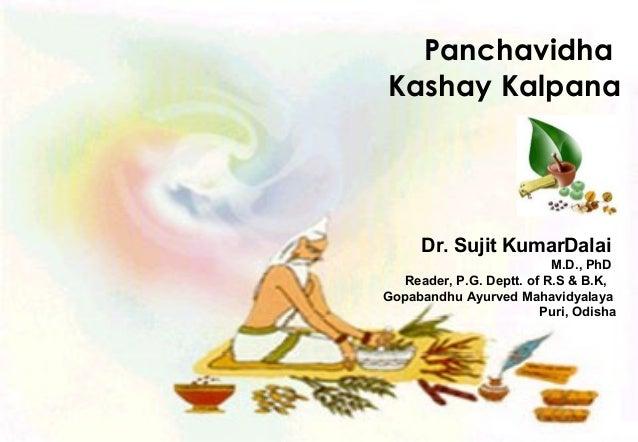 Panchavidha Kashay Kalpana Dr. Sujit KumarDalai M.D., PhD Reader, P.G. Deptt. of R.S & B.K, Gopabandhu Ayurved Mahavidyala...