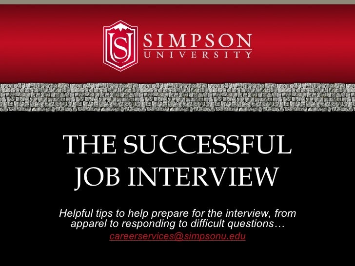 THE SUCCESSFUL JOB INTERVIEWHelpful tips to help prepare for the interview, from  apparel to responding to difficult quest...