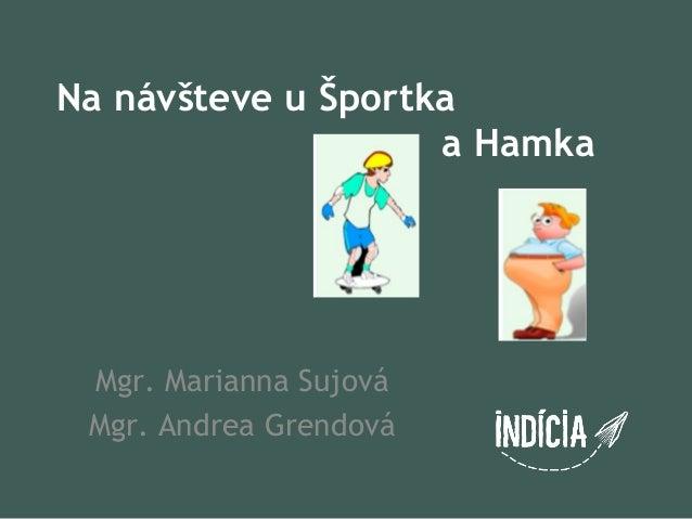 Na návšteve u Športka                    a Hamka Mgr. Marianna Sujová Mgr. Andrea Grendová