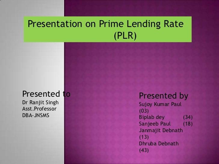 Presentation on Prime Lending Rate                     (PLR)Presented to              Presented byDr Ranjit Singh         ...